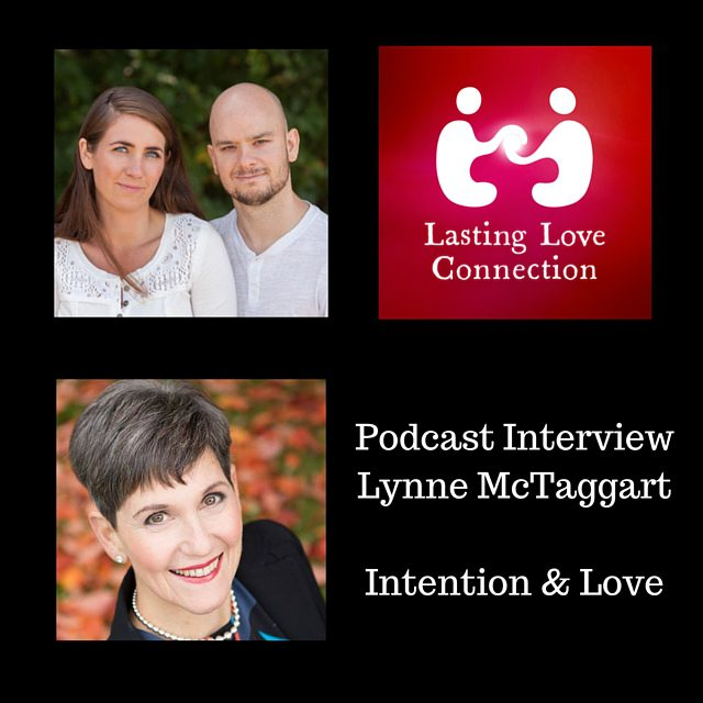 Lynne McTaggart - Lasting Love Connection Podcast